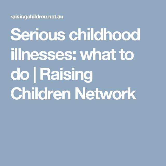 Serious childhood illnesses: what to do   Raising Children ...
