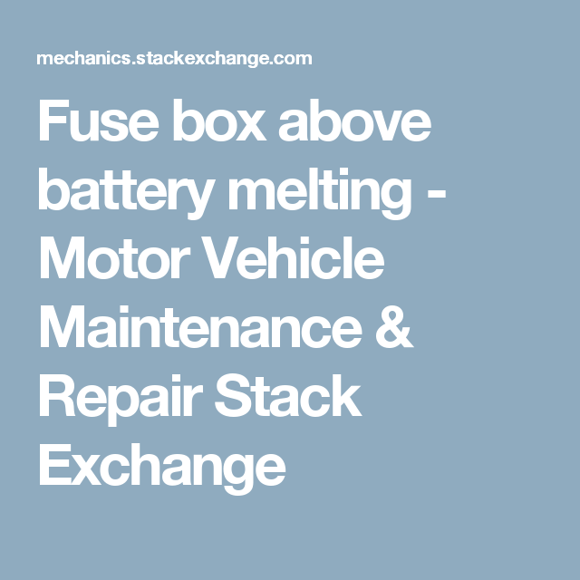 Fuse Box Above Battery Melting Motor Vehicle Maintenance Repair Stack Exchange Caballo Motor Car Box Vehicles