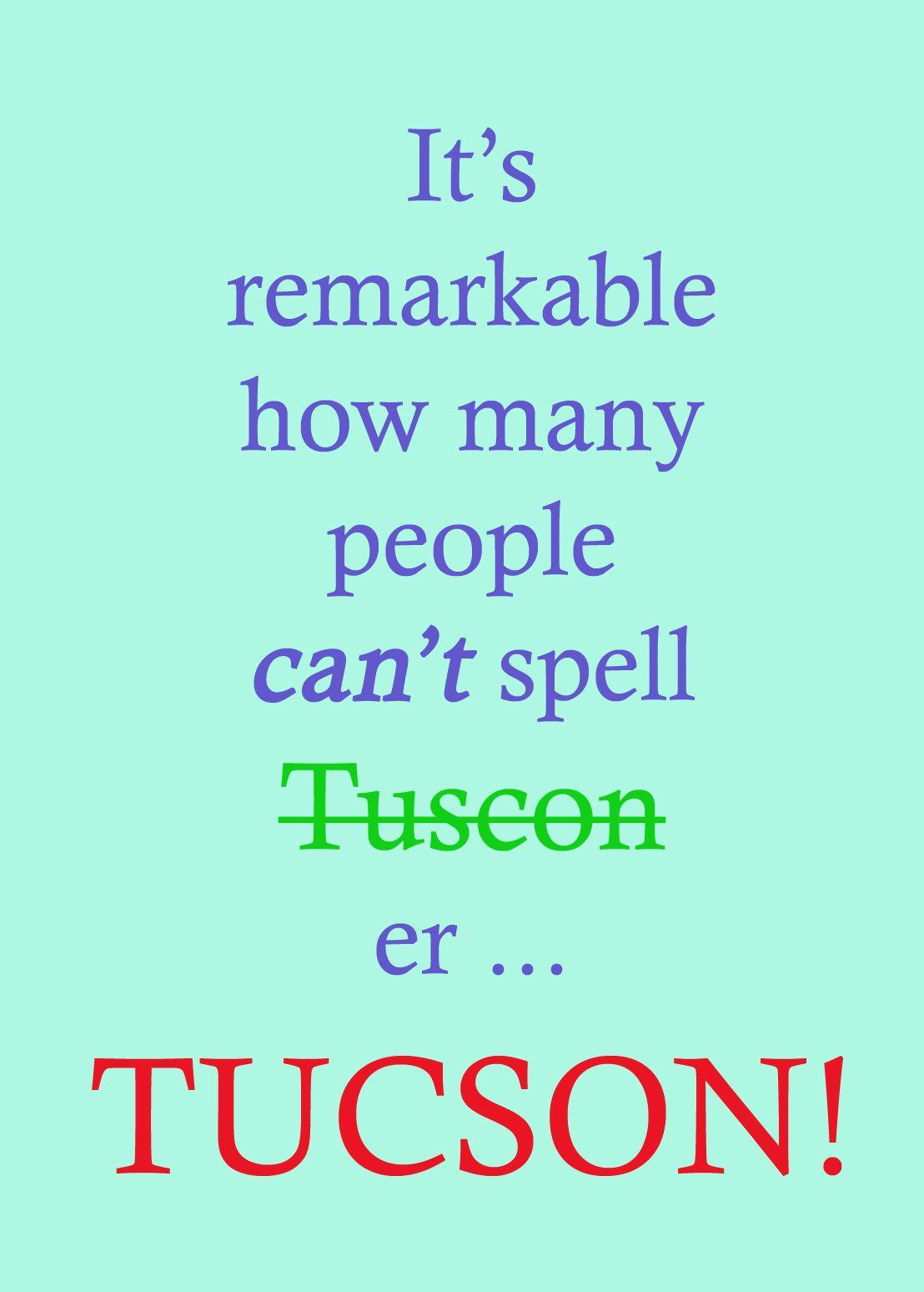Tuscon Arizona - NO!  It's Tucson Arizona.