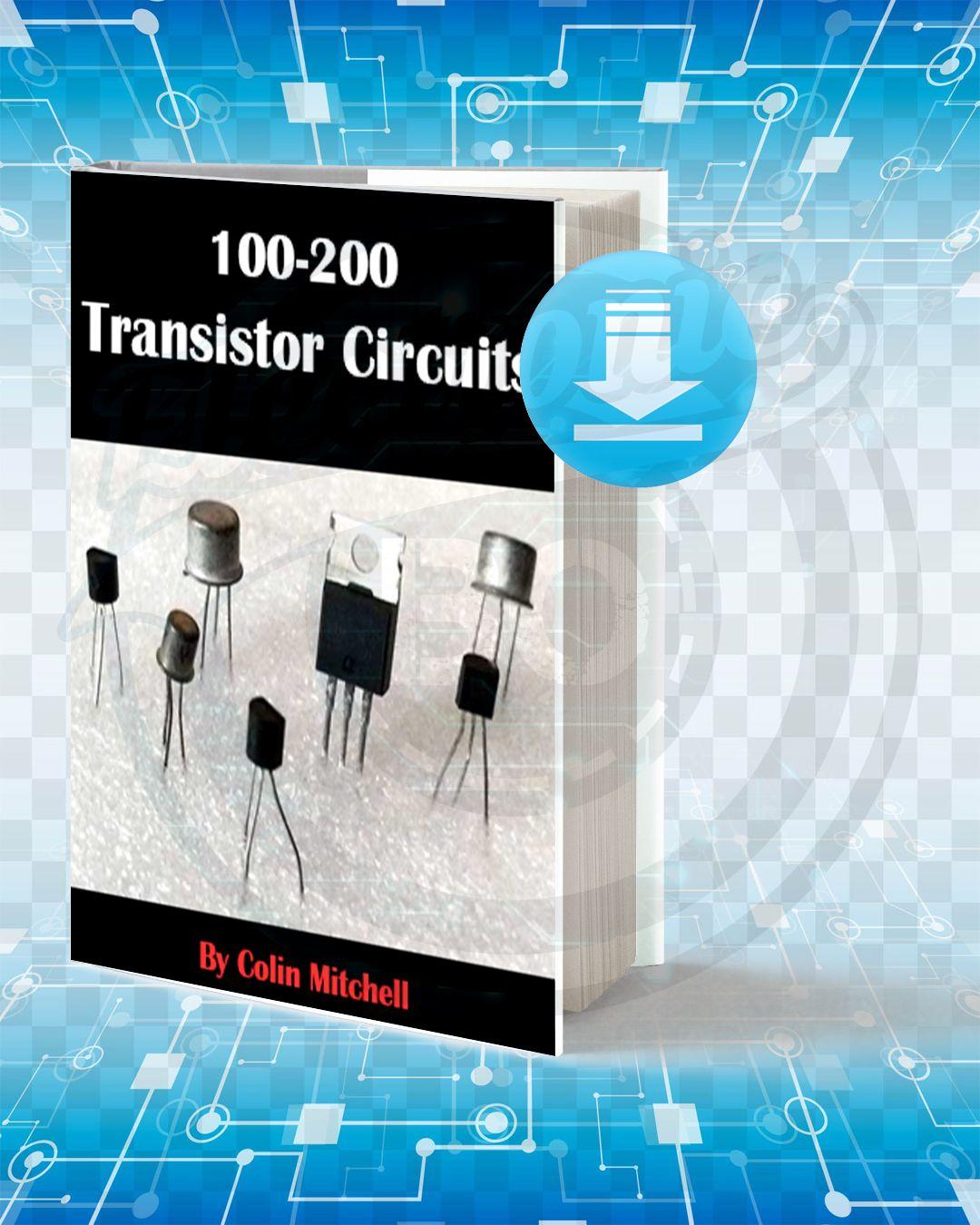 Download 100 200 Transistor Circuits Transistors Circuit Electronics Mini Projects