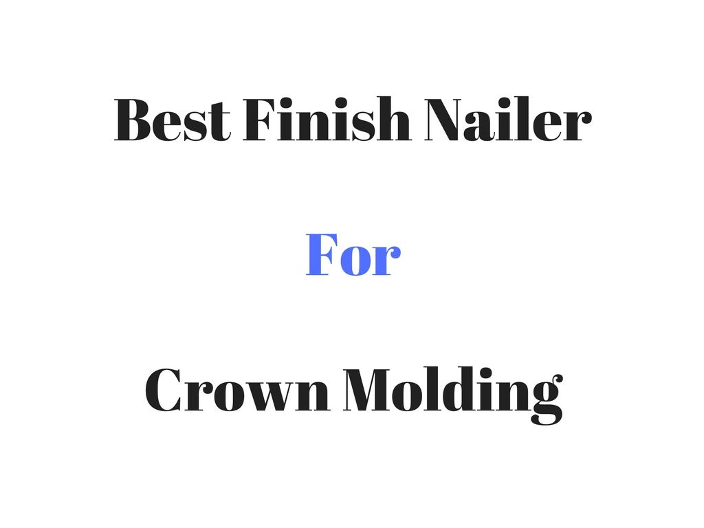 Best Finish Nailer For Crown Molding Finish Nailer Crown Molding It Is Finished