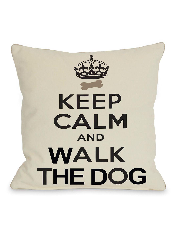 Keep Calm And Walk The Dog Throw Pillow by Doggy Decor at Gilt ...