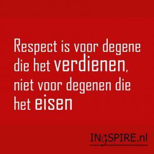 spreuken over respect Spreuk over respect – Respect is voor degene die het verdienen  spreuken over respect