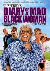 Diary of a Mad Black Woman I'm not usually a fan of comedies, but Tyler Perry is hilarious in this!