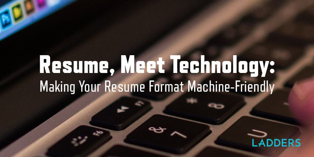 Resume, meet Technology Making your resume format machine-friendly - a resume format