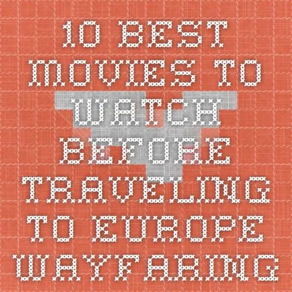 10 Best Movies to Watch Before Traveling To Europe - Wayfaring