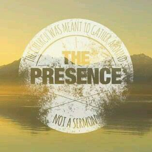 The church was meant to gather around the presence not a sermon