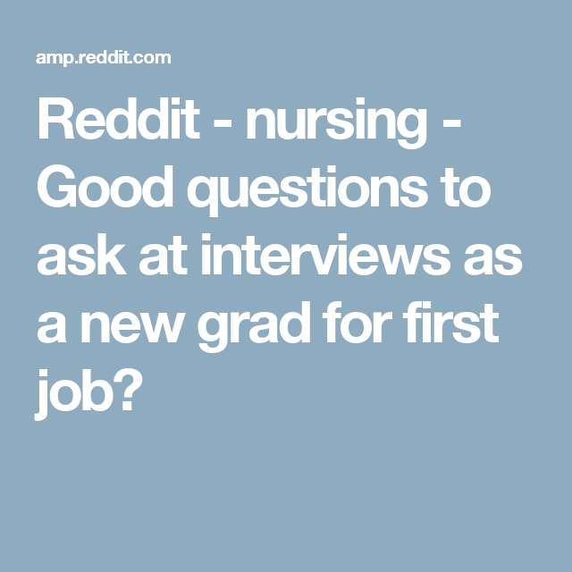 Reddit - nursing - Good questions to ask at interviews as a
