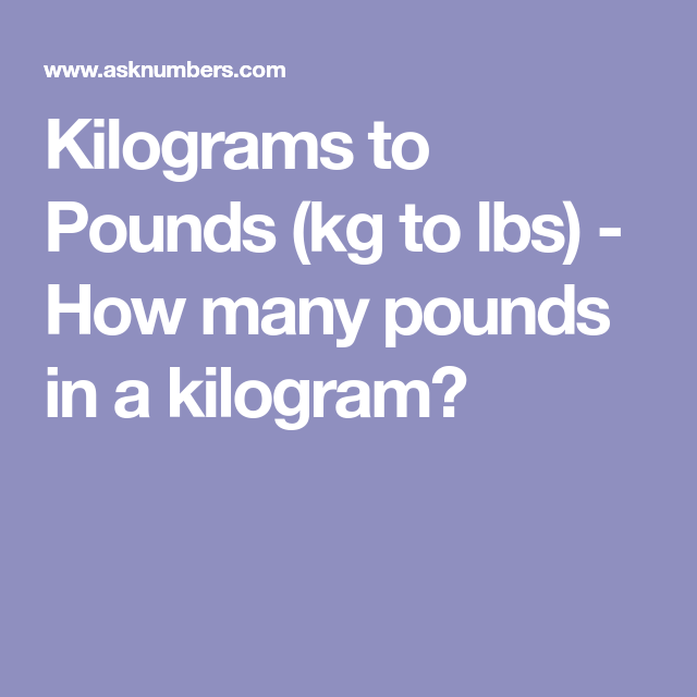 Kilograms To Pounds Kg To Lbs How Many Pounds In A Kilogram