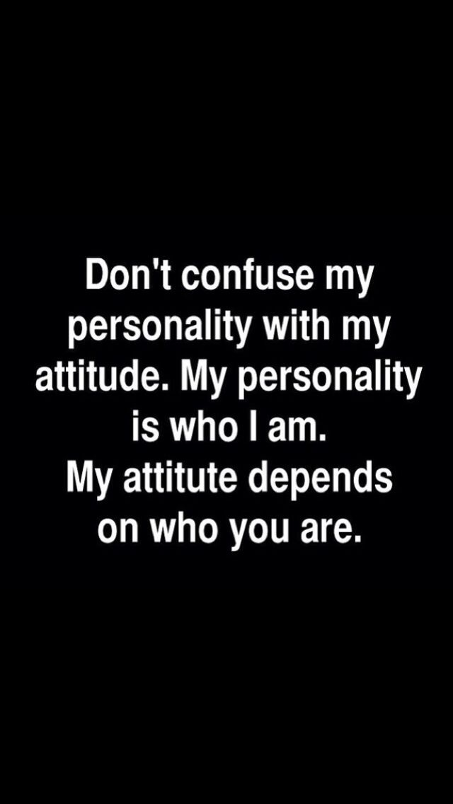 Dont Confuse My Personality With My Attitude True Story Quotes