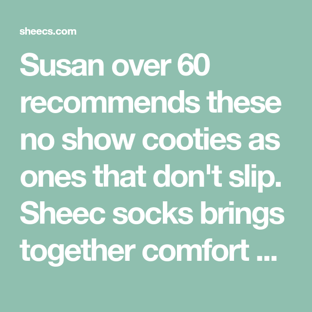 Susan Over 60 Recommends These No Show Cooties As Ones