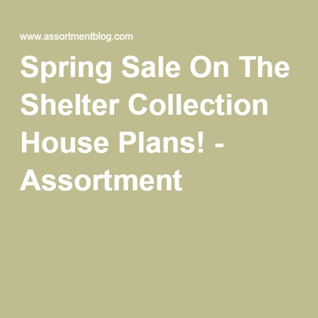 Spring Sale On The Shelter Collection House Plans! - Assortment