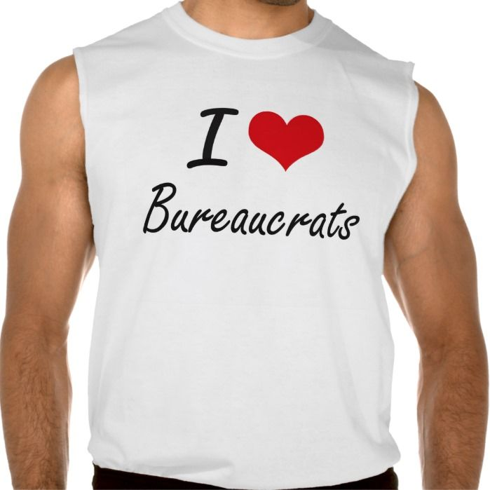I Love Bureaucrats Artistic Design Sleeveless T Shirt, Hoodie Sweatshirt