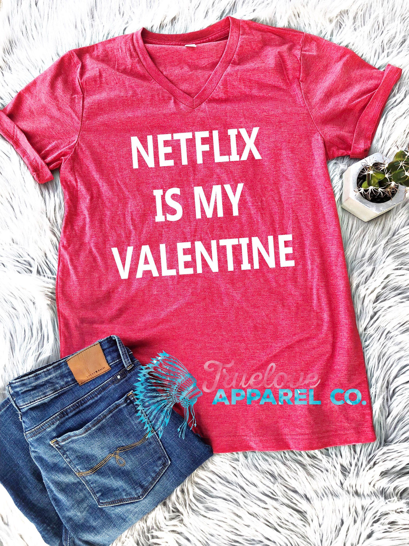 9d8bcd9e Netflix Is my Valentine - netflix shirt, Valentine's Day Shirt for Women,  netflix t shirt, funny shirts for women, Valentines Day. Wine