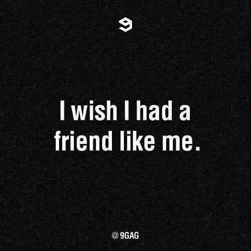 I wish I had a friend like me | Quotes 5 | Quotes, Friendship