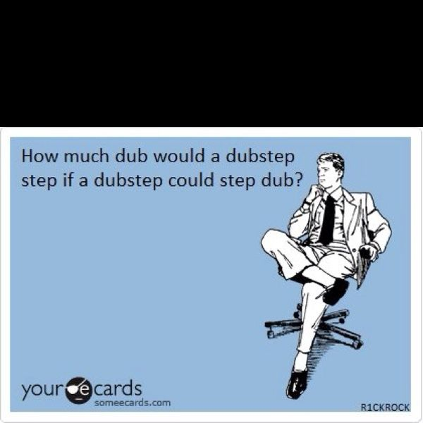 How Much Dub Could Dubstep