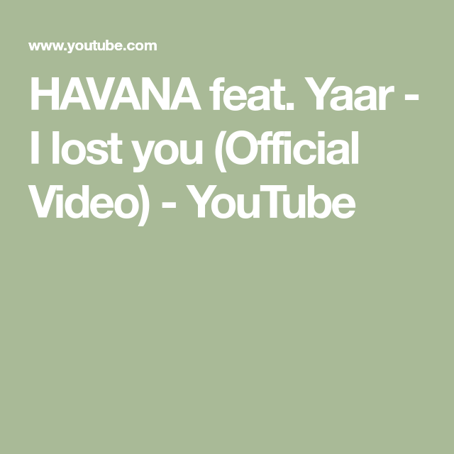 HAVANA feat  Yaar - I lost you (Official Video) - YouTube | Music