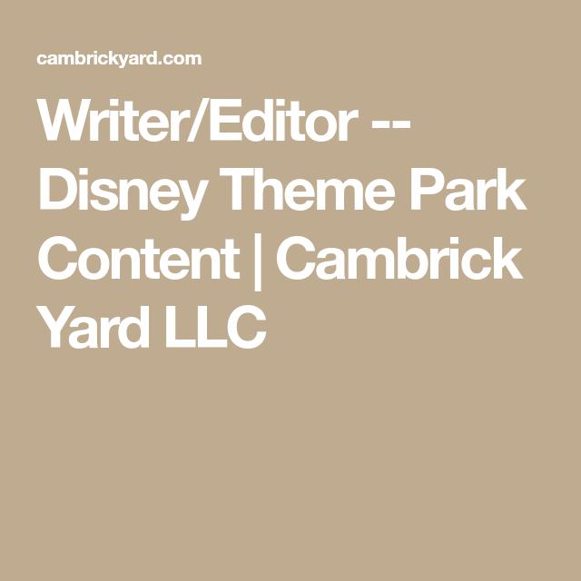 Writer Editor Disney Theme Park Content Cambrick Yard Llc Disney Theme Parks Disney Theme Theme Park