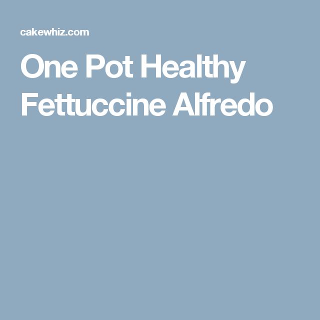One Pot Healthy Fettuccine Alfredo