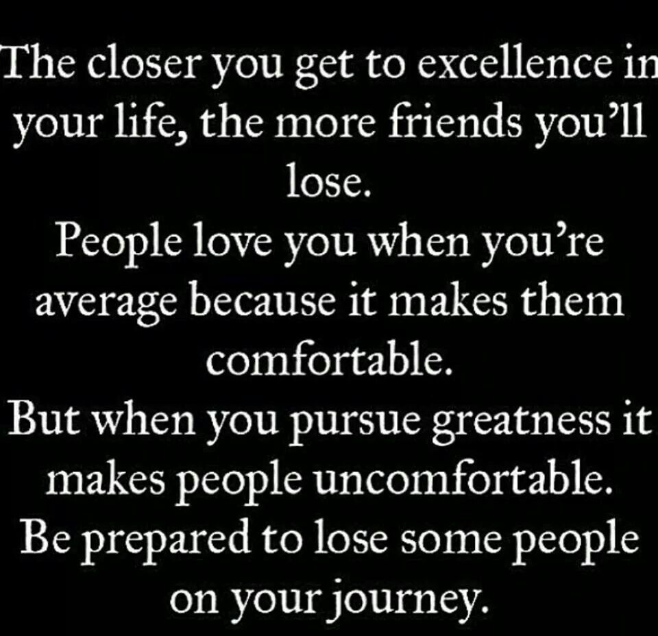Excellence Is Lonely Inspirational Quotes Friendship Quotes Friends Quotes