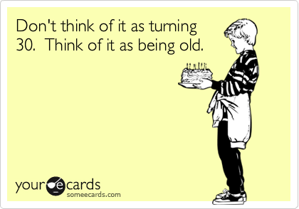 Pin By Sheena Silbaugh On 30th Birthday And Being In Your 30 S 30th Birthday Funny Birthday Humor 30th Birthday Quotes