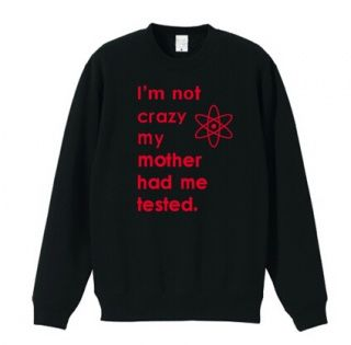 The Big Bang Theory crew neck sweatshirts Im not crazy my mother had me tested