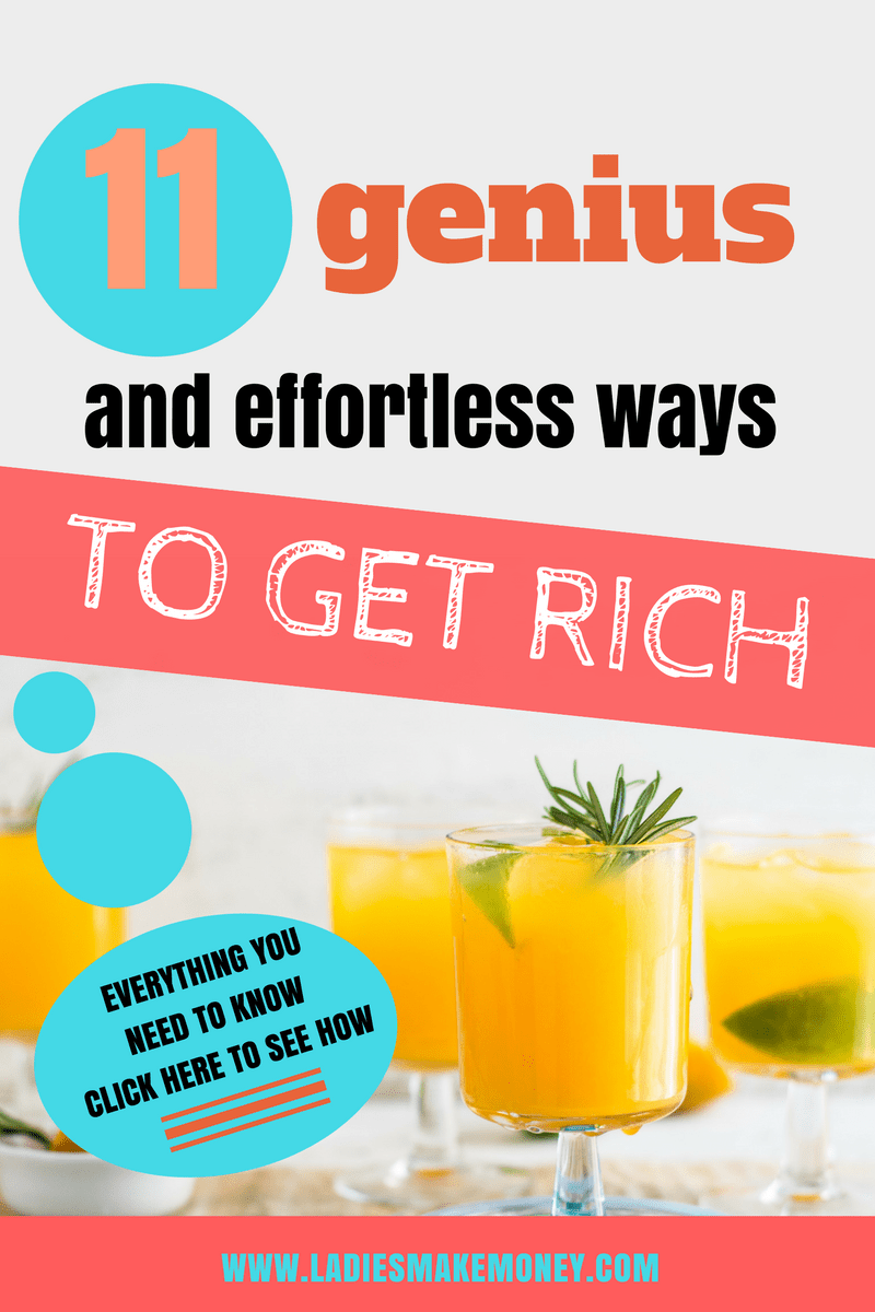 11 genius and effortless ways to get rich quick - what you need to
