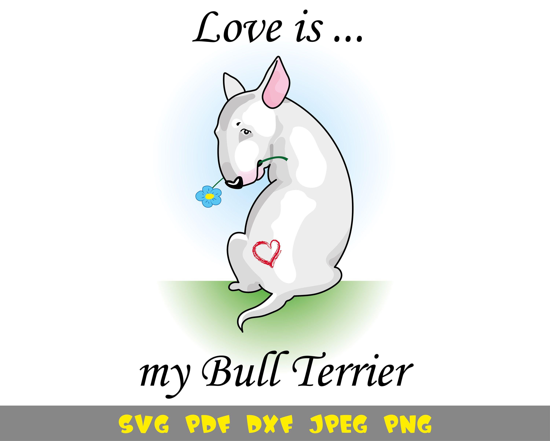 Love Is My Bull Terrier Svg For T Shirt Design Etsy In 2020 Tshirt Designs Bull Terrier Create Decor