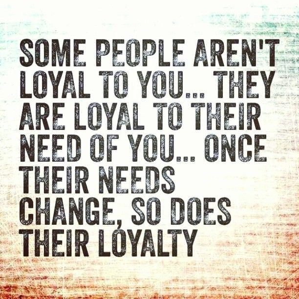 #people are #loyal to their #need of you.. #life #inspiration #motivation #quotes