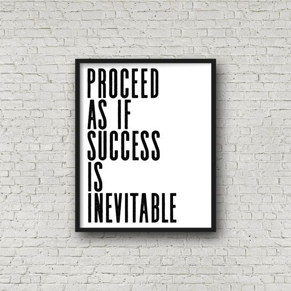 Image result for Break it down and you'll be able to say that your success is not a possibility but an inevitability.