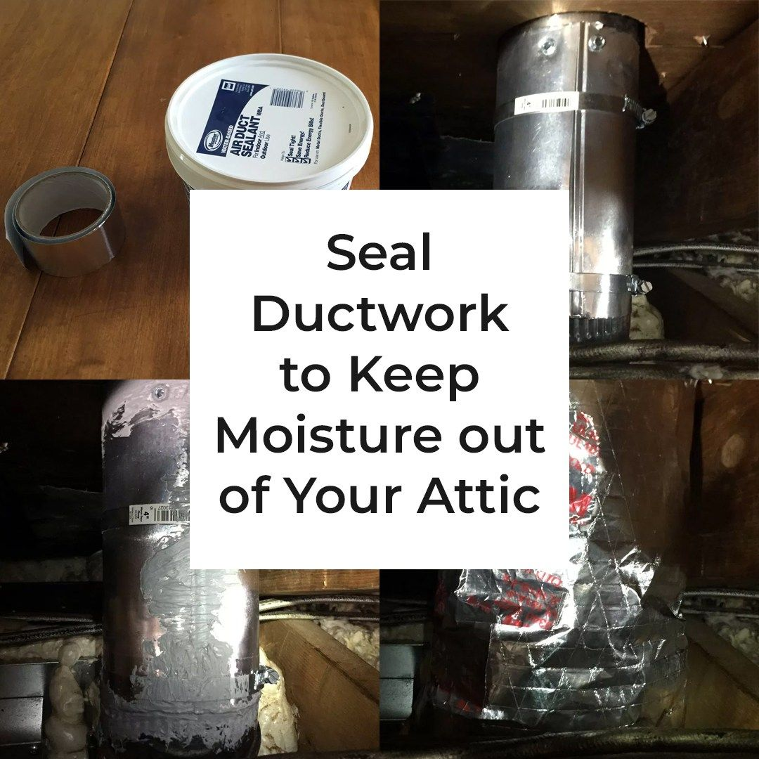 Seal Ductwork To Keep Moisture Out Of Your Attic Duct Work Heating And Cooling Seal