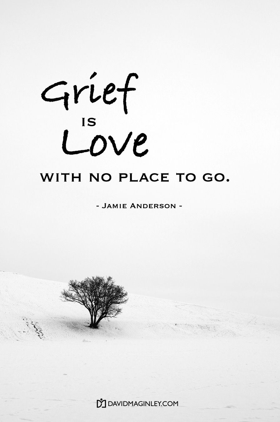 Grief Is Love With No Place To Go So It Leaks From The Corners Of Our Eyes And Shuffles In The Hollow Of The Heart Sorrow Quotes Survivor Quotes Work Quotes