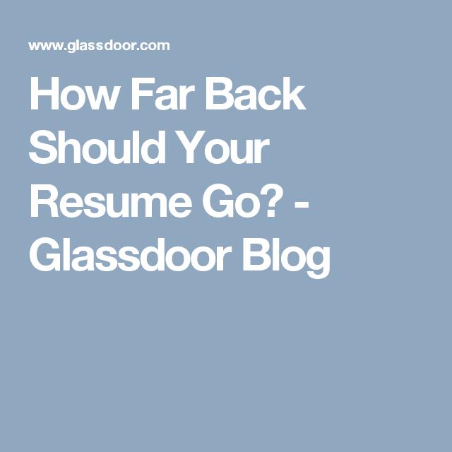 how far back should your resume go glassdoor blog career