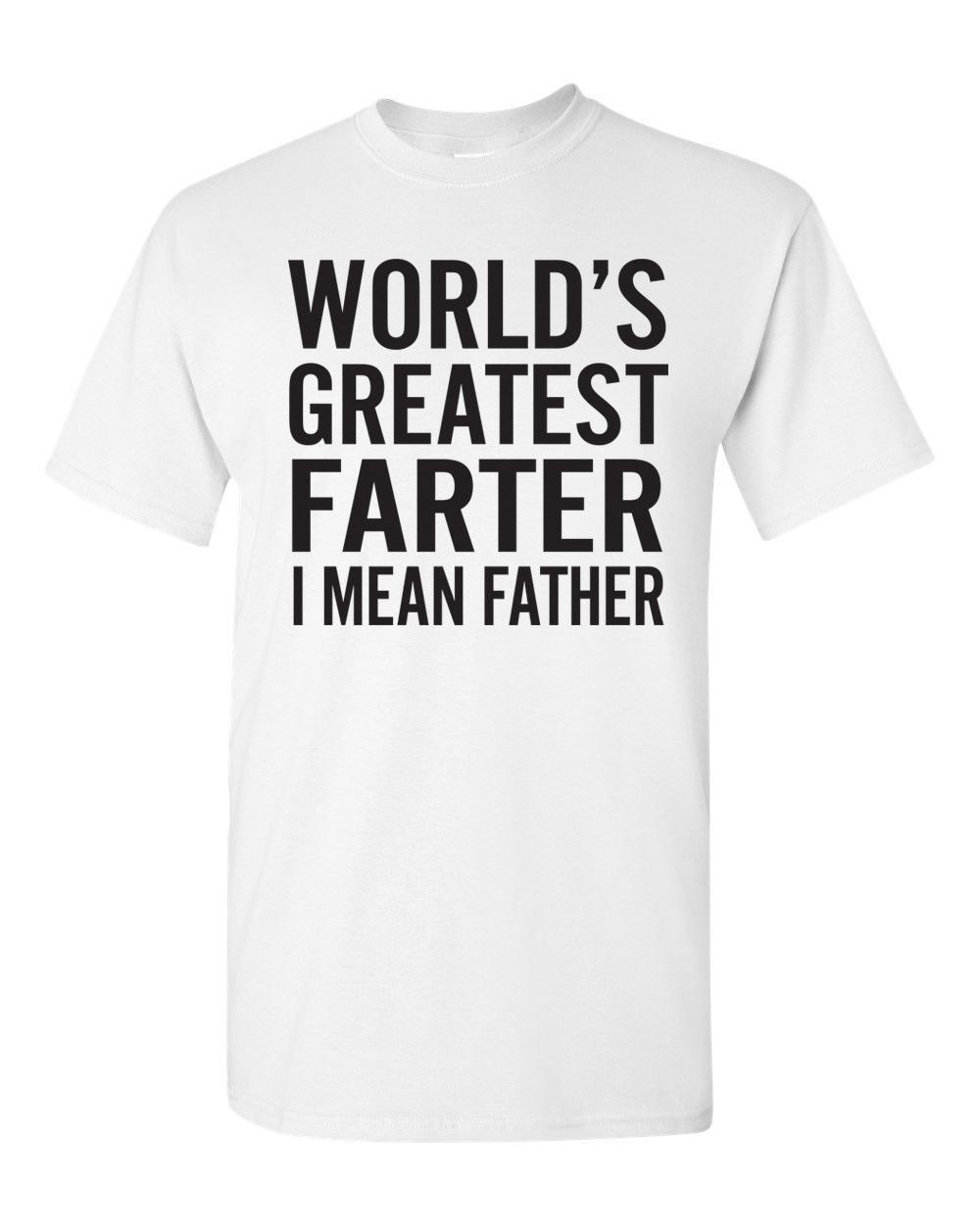 World's Greatest Farter I Mean Father. Gift for Dad. Dads Shirt. Worlds Greatest Dad. Grandpa. Farter Of The Year. Dad. Father's Day Gift.