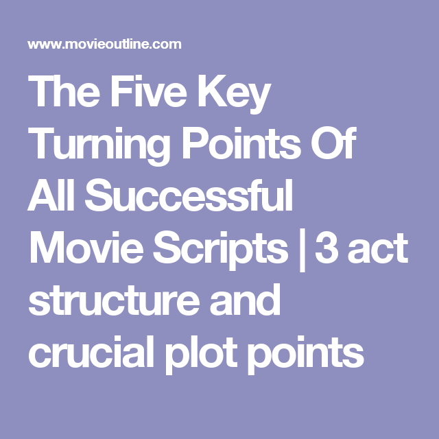 The Five Key Turning Points Of All Successful Movie