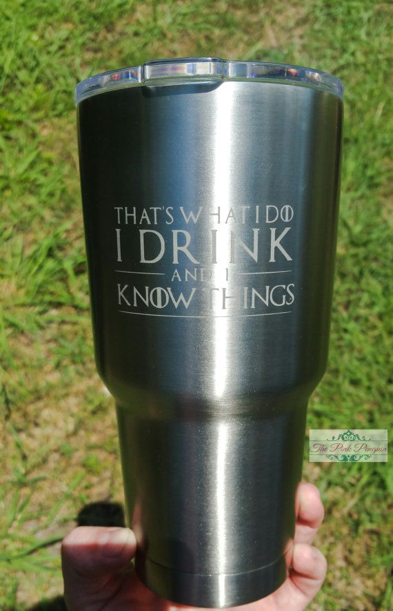 52734274b1d Game Of Thrones Etched Tumbler, That's What I Do I Drink And I Know Things,  Personalized Tumbler, Custom Tumbler, Yeti Decal For Men, Gifts