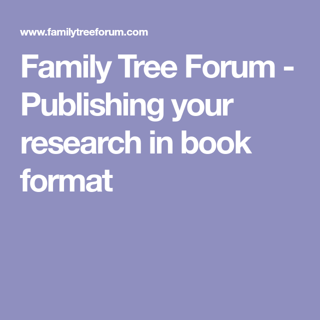 family tree forum publishing your research in book format