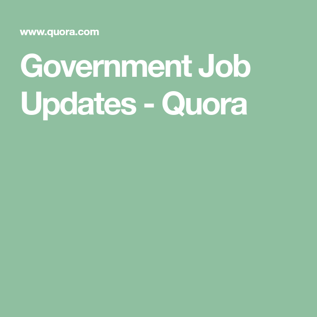 Government Job Updates Quora In 2020 Government Jobs