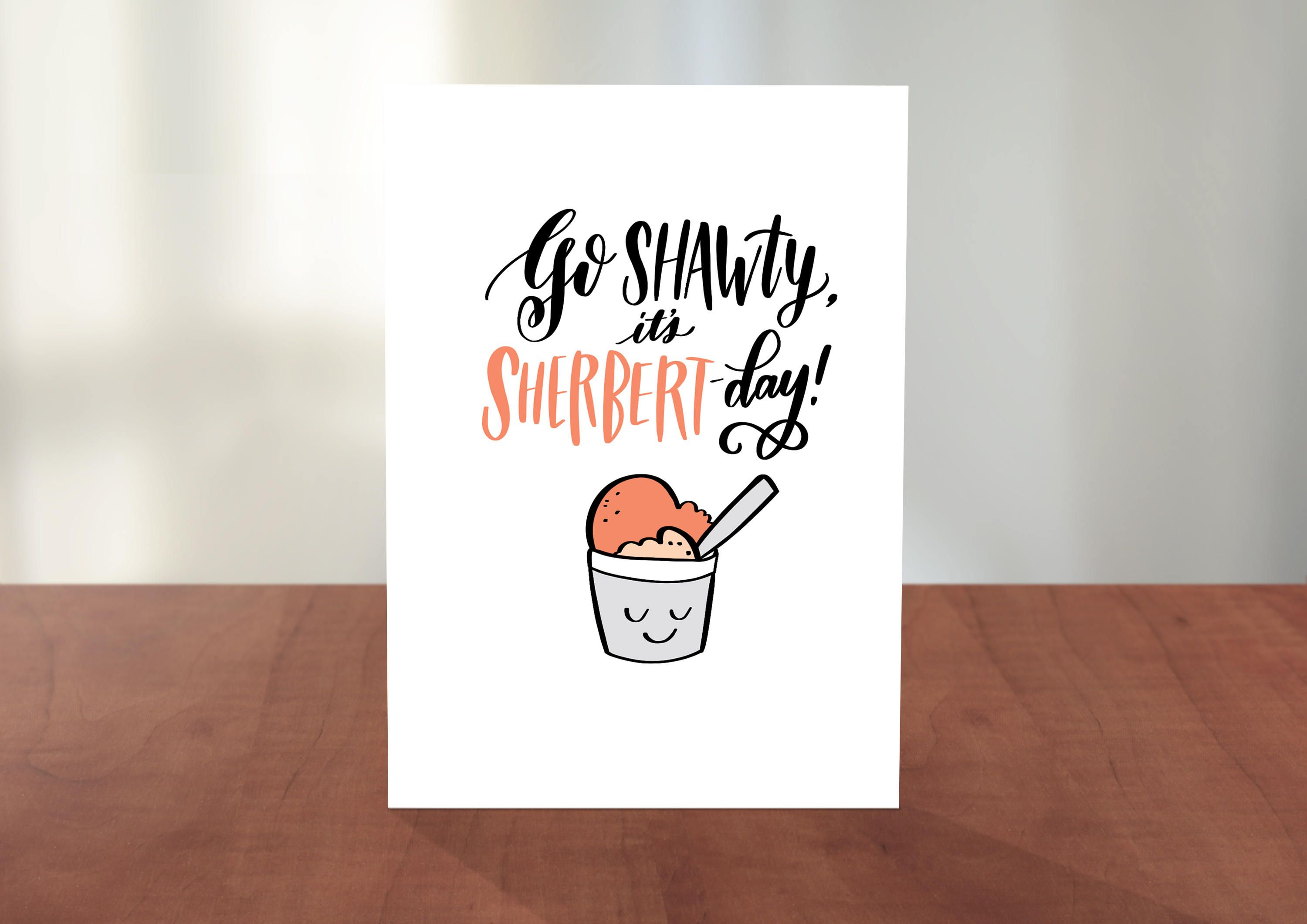 Birthday Card Food Puns ~ Updated design: go shawty it's sherbert day! funny food pun happy