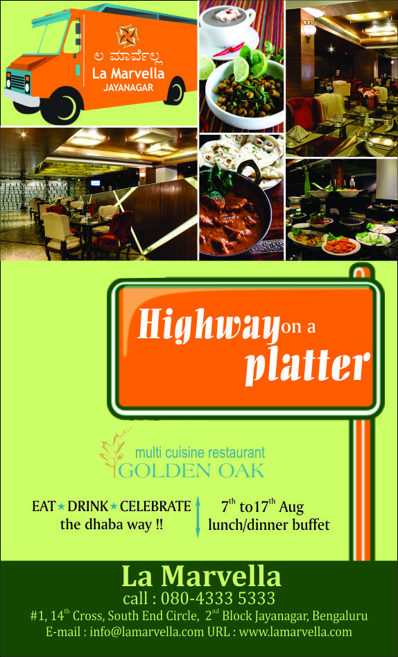 A delightful treat of cuisines from the Highway beckon you at La Marvella, Golden Oak   Food Festival- Highway on a Platter Date: 7th Aug to 17th Aug  Lunch Buffet: 12 noon to 15:30 hrs  Dinner Buffet: 19:00 hrs to 23:00 hrs   A Dhaba Style menu awaits you!