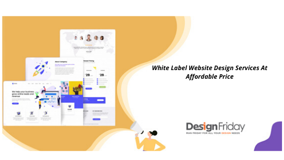 Design Friday White Label Website Design Services At Affordable Price In 2020 Website Design Services Graphic Design Services Graphic Design Company