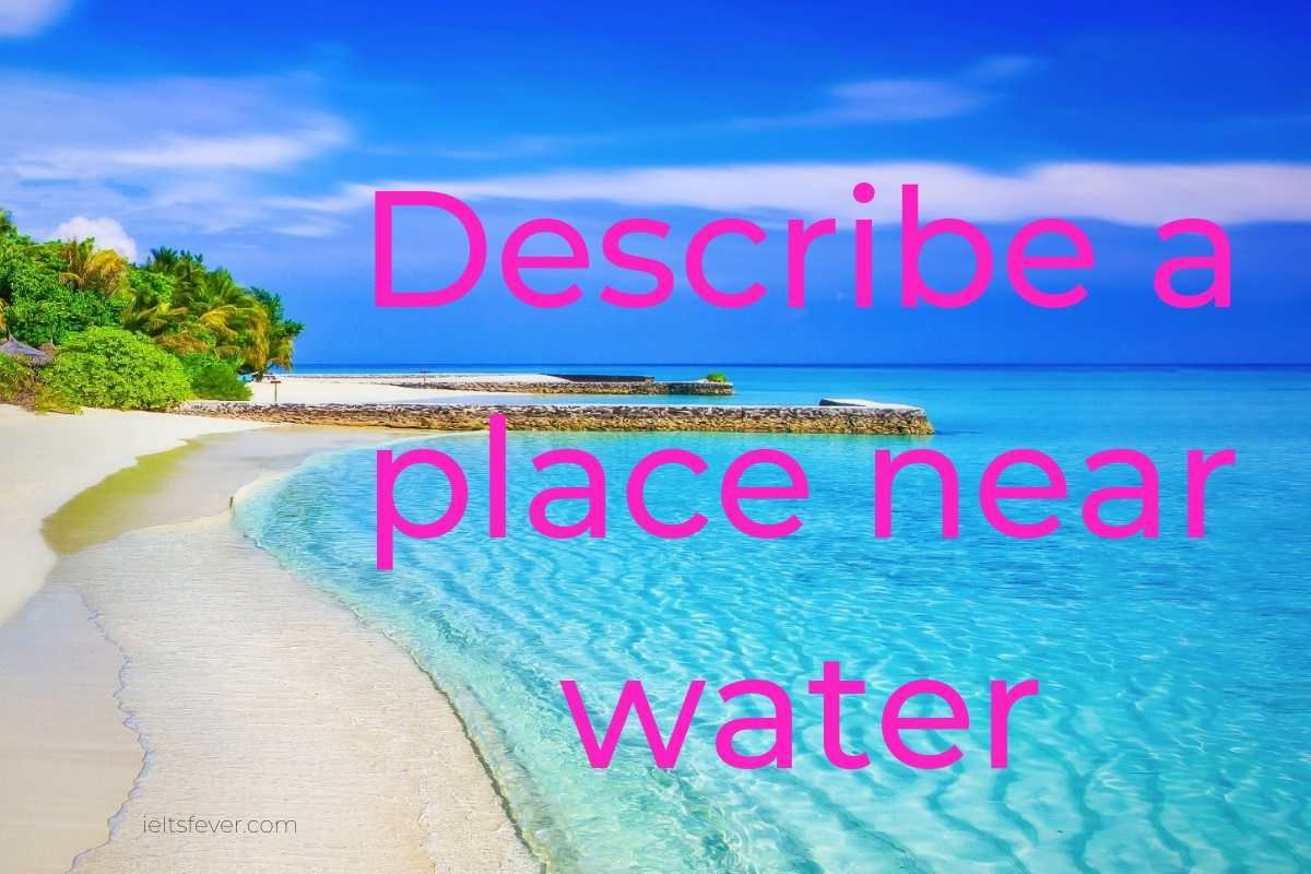 Describe A Place Near Water Such As A River A Lake Or The Ocean