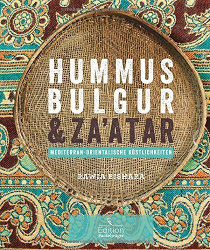 Für Liebhaber der mediterran-orientalischen Küche ist dieses Kochbuch als Weihnachtsgeschenk perfekt: Hummus, Bulgur & Za'atar von Rawia Bishara