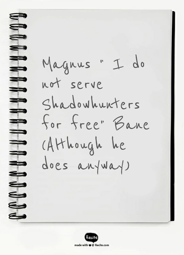 """Magnus """" I do not serve Shadowhunters for free"""" Bane   (Although he does anyway) - Quote From Recite.com #RECITE #QUOTE"""