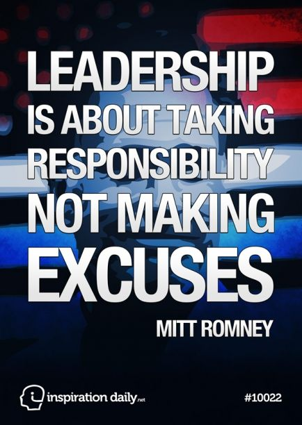 Leader Quotes New Leadership Is About Taking Responsibility Not Making Excuses Mitt .
