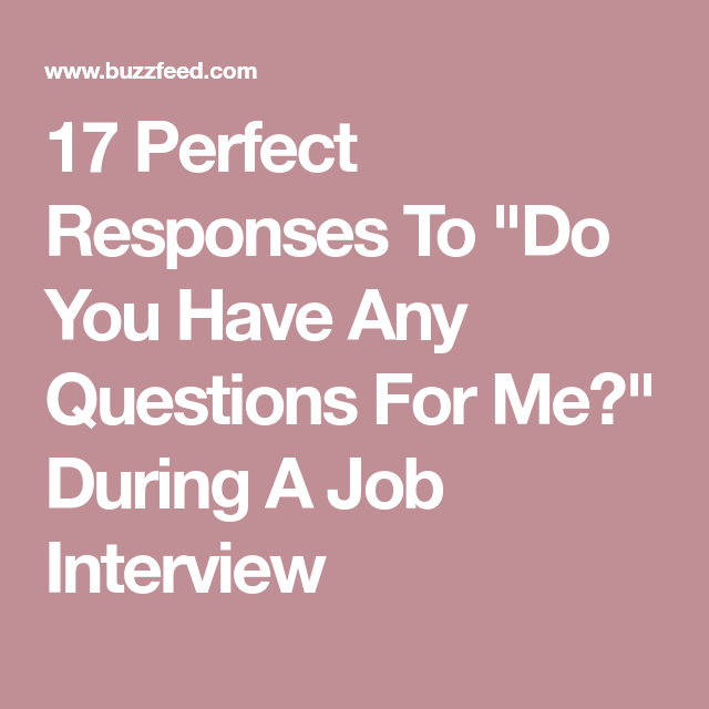 17 perfect responses to  u0026quot do you have any questions for me