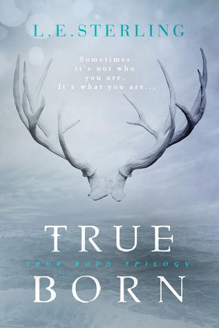 True Born (True Born Trilogy #1) by L.E. Sterling - May 3rd 2016 by Entangled: Teen