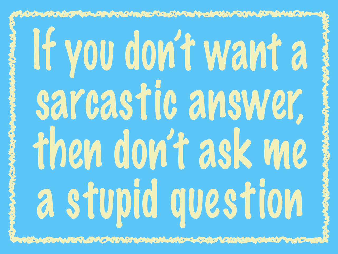 Country Marketplace If You Don T Want A Sarcastic Answer Then Don T Ask Me A Stupid Question 12 99 Ht This Or That Questions Funny Wood Signs Sign Quotes