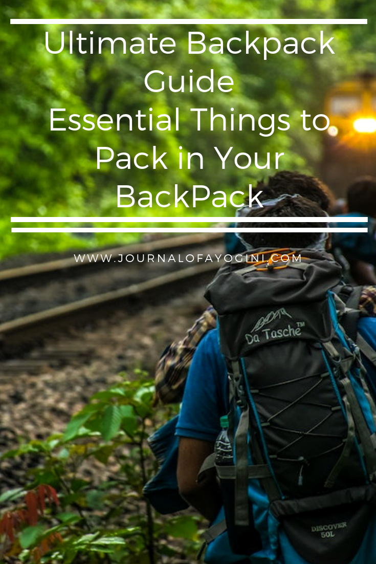 Ultimate Backpacking Guide Essential Things To Pack In Your Backpack Journal Of A Yogini Backpacking Guide Packing Tips For Travel Ultimate Backpack
