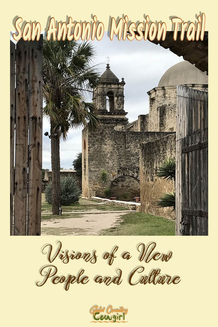 San Antonio Mission Trail Visions of a New People and Culture   Gold Country Cowgirl The five miss